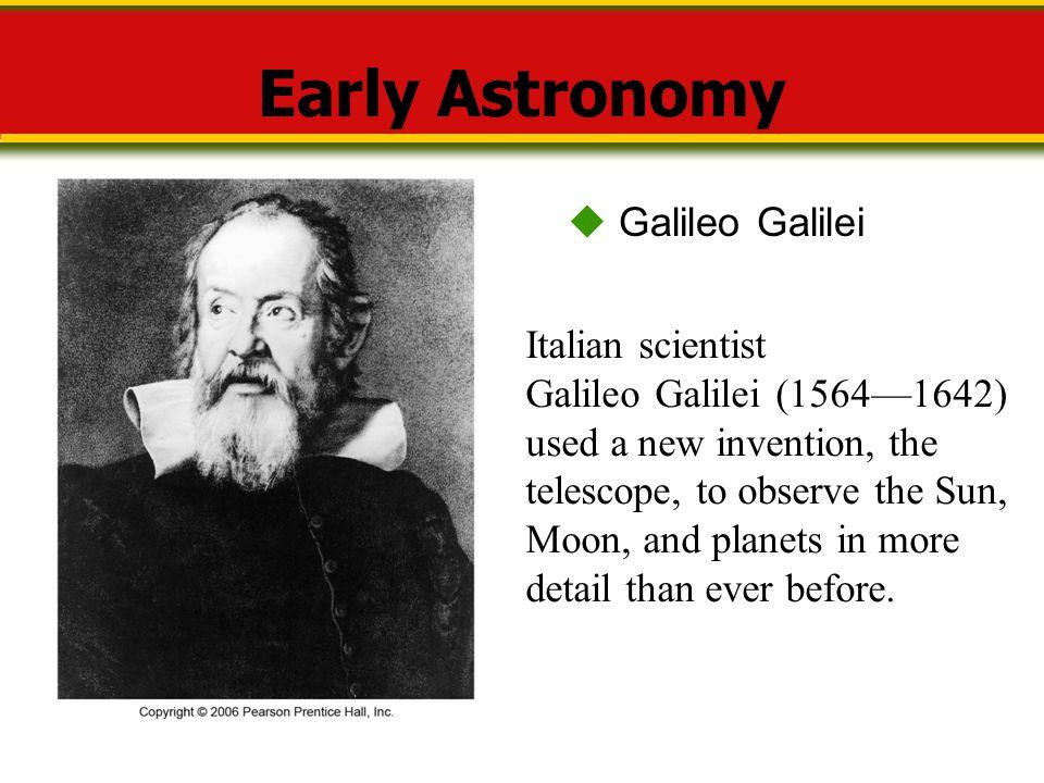 Early Astronomy  Galileo Galilei Italian scientist