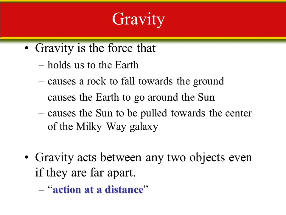 Gravity Gravity is the force that