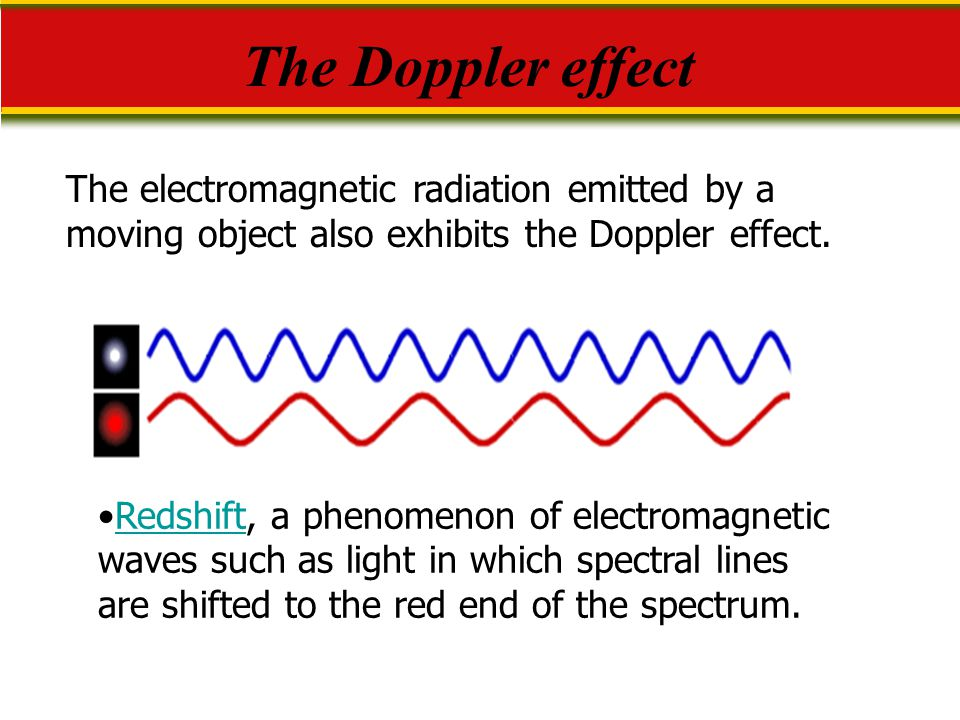 The Doppler effect The electromagnetic radiation emitted by a moving object also exhibits the Doppler effect.
