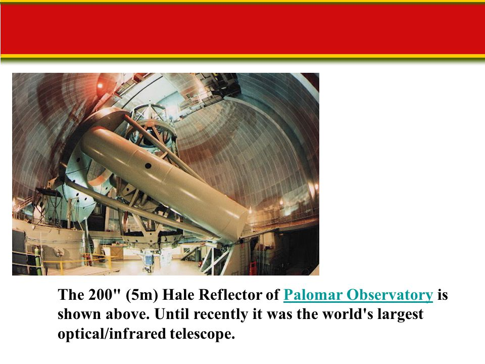 The 200 (5m) Hale Reflector of Palomar Observatory is shown above