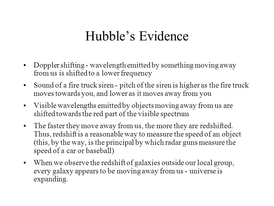 Hubble's Evidence Doppler shifting - wavelength emitted by something moving away from us is shifted to a lower frequency.
