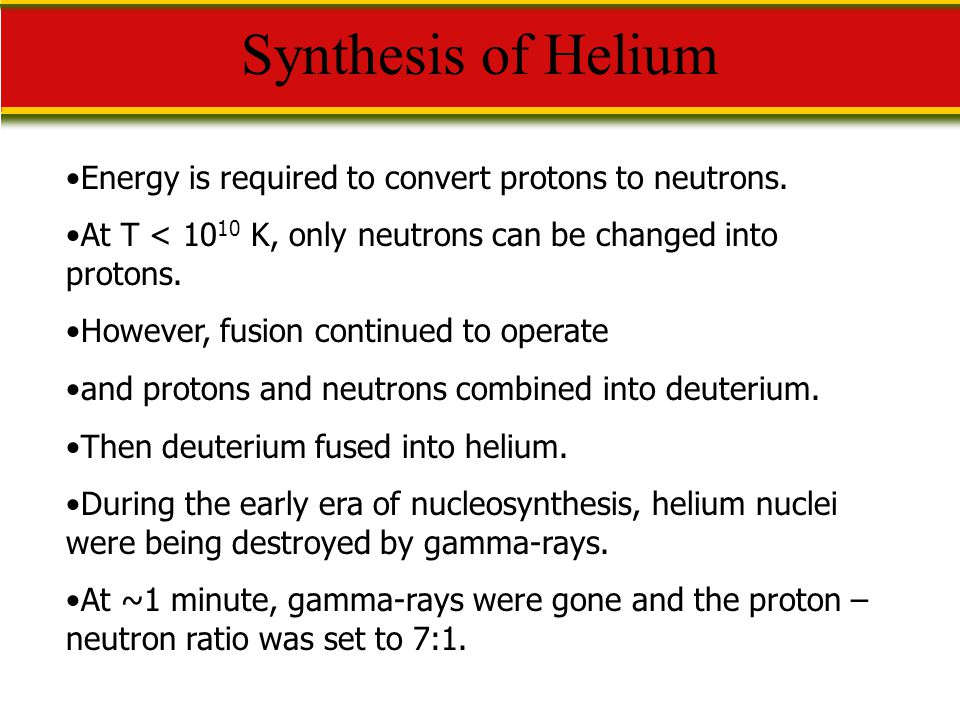 Synthesis of Helium Energy is required to convert protons to neutrons.