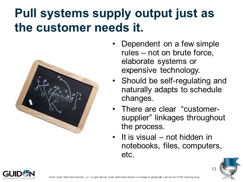 Pull systems supply output just as the customer needs it.