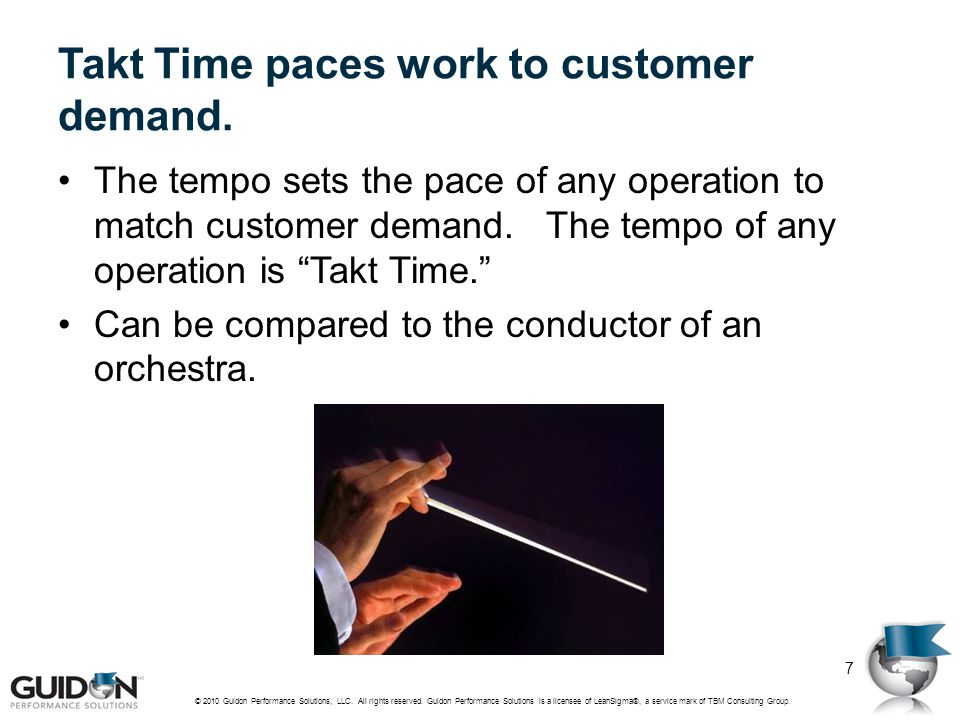 Takt Time paces work to customer demand.