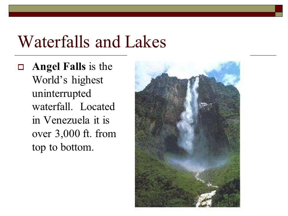 Waterfalls and Lakes Angel Falls is the World's highest uninterrupted waterfall.
