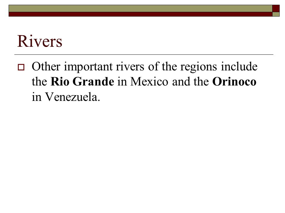 Rivers Other important rivers of the regions include the Rio Grande in Mexico and the Orinoco in Venezuela.