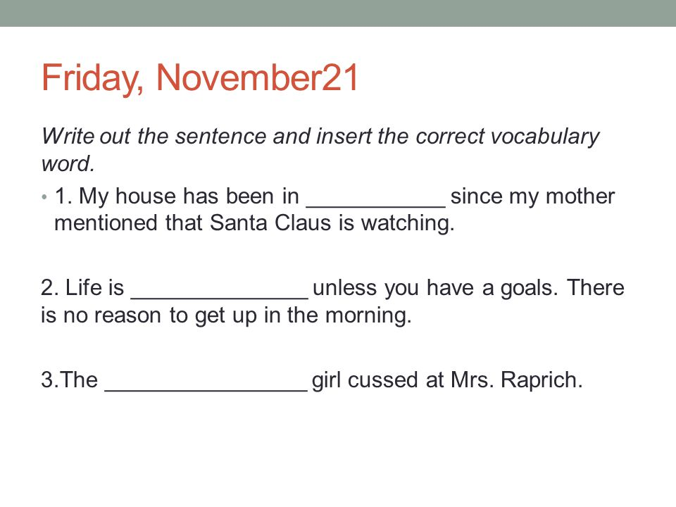 Friday, November21 Write out the sentence and insert the correct vocabulary word.