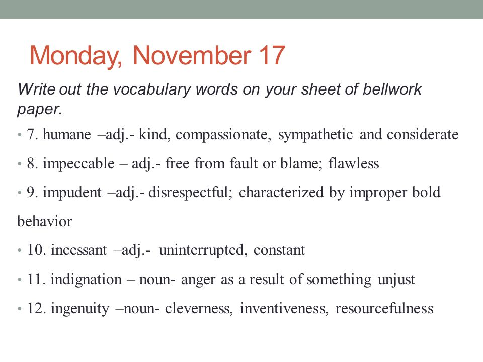 Monday, November 17 Write out the vocabulary words on your sheet of bellwork paper.