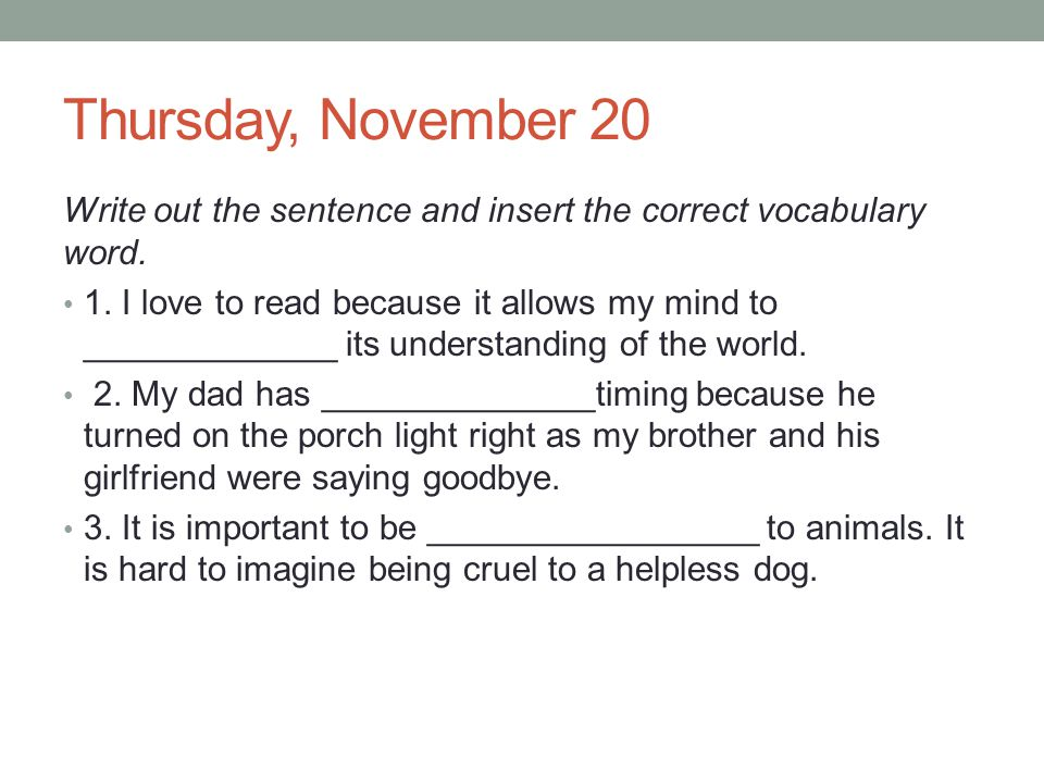 Thursday, November 20 Write out the sentence and insert the correct vocabulary word.