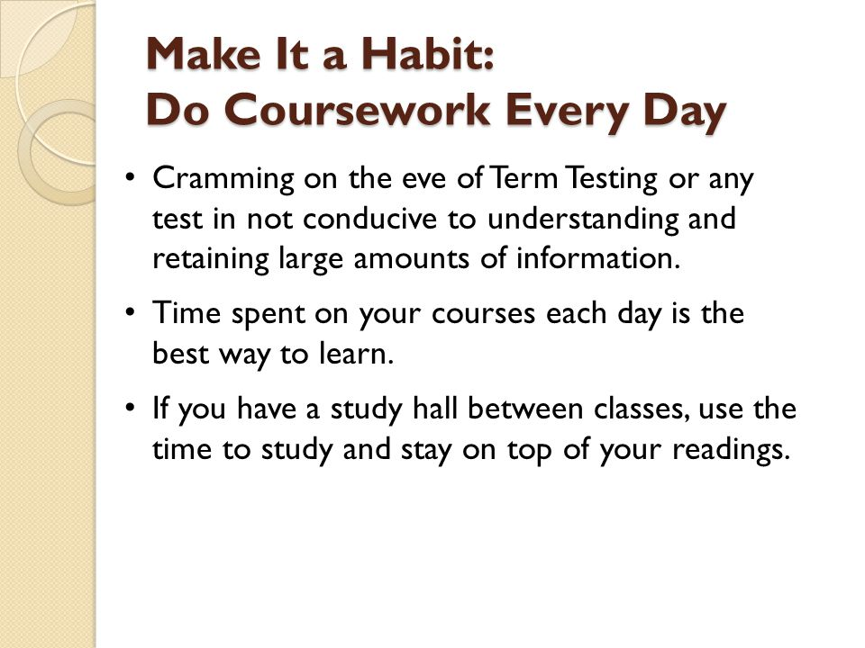 Make It a Habit: Do Coursework Every Day