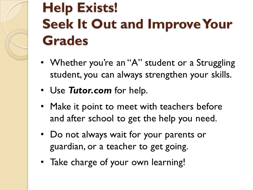 Help Exists! Seek It Out and Improve Your Grades