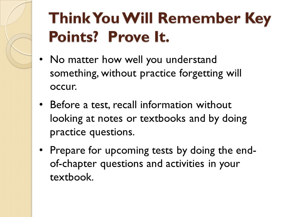 Think You Will Remember Key Points Prove It.
