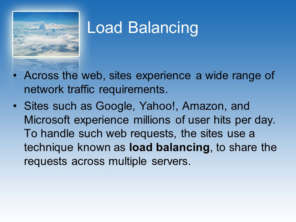 Load Balancing Across the web, sites experience a wide range of network traffic requirements.