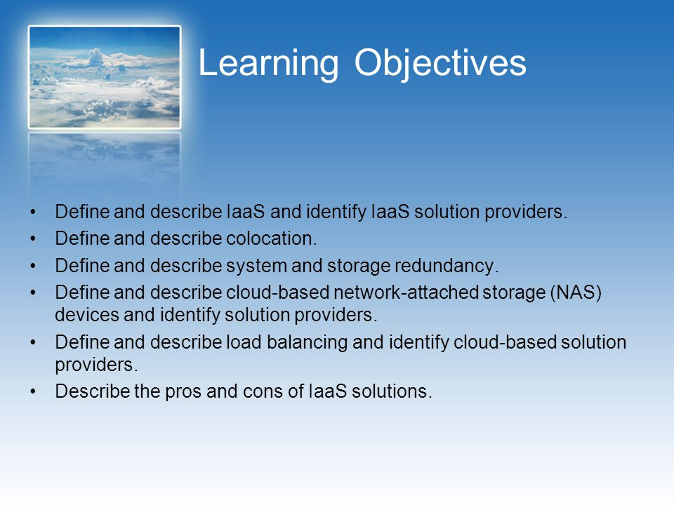 Learning Objectives Define and describe IaaS and identify IaaS solution providers. Define and describe colocation.