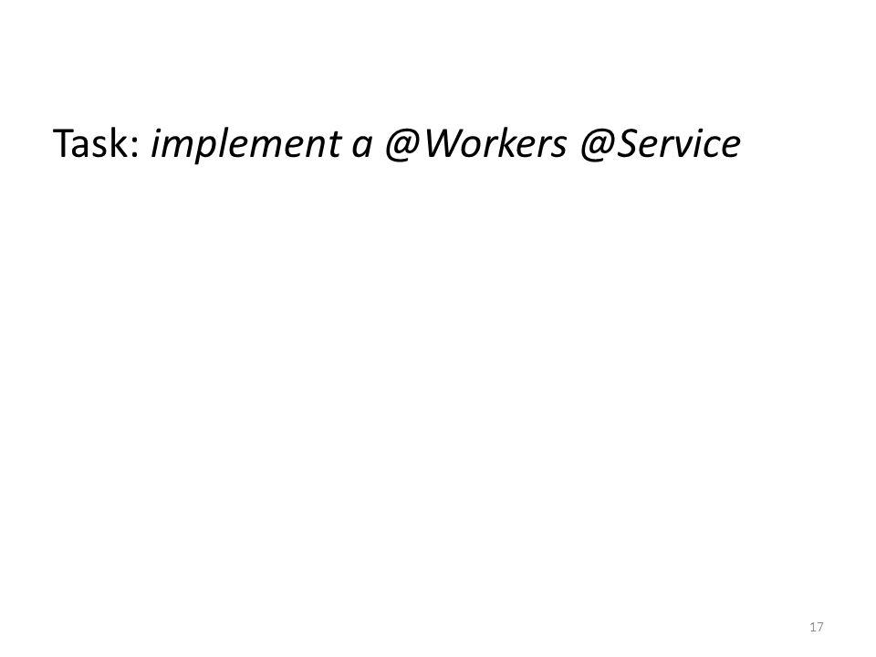 Task: implement a @Workers @Service