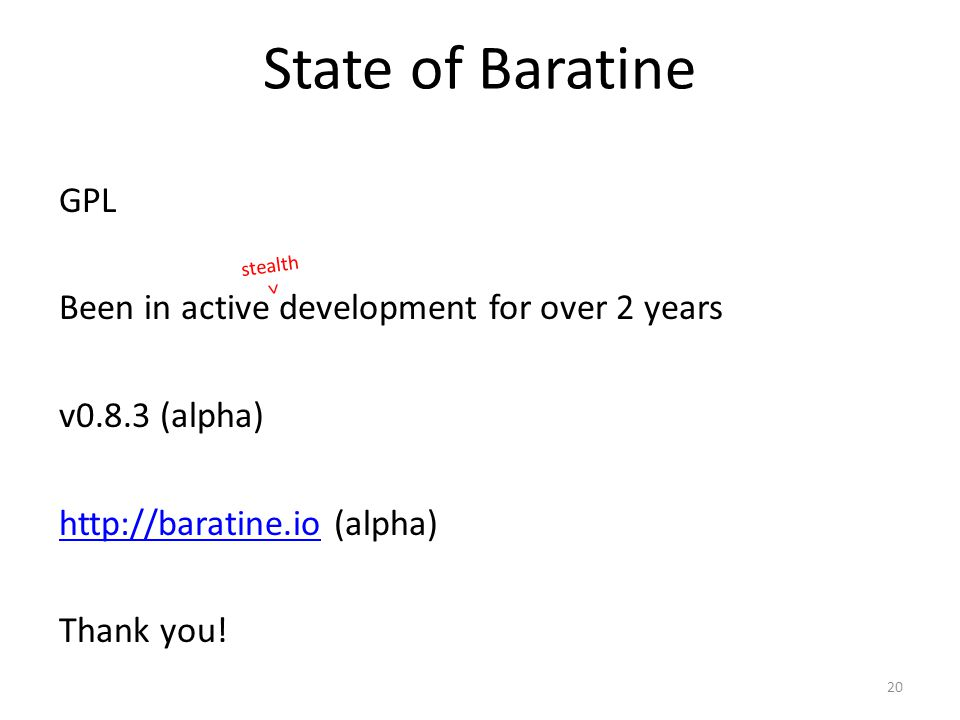 State of Baratine GPL Been in active development for over 2 years v0.8.3 (alpha) http://baratine.io (alpha) Thank you!