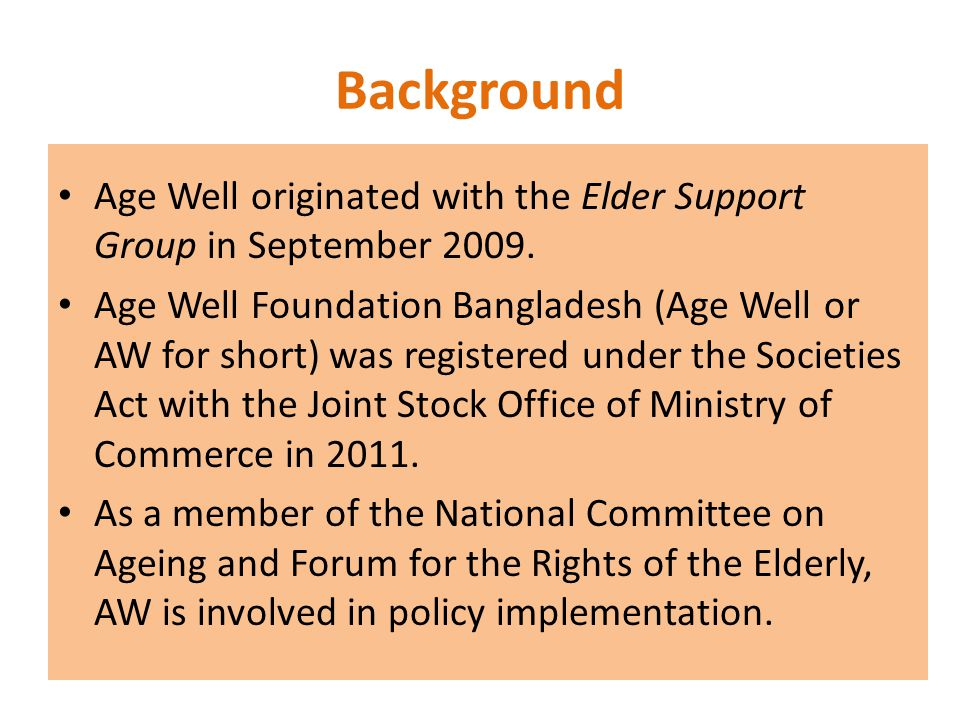 Background Age Well originated with the Elder Support Group in September 2009.