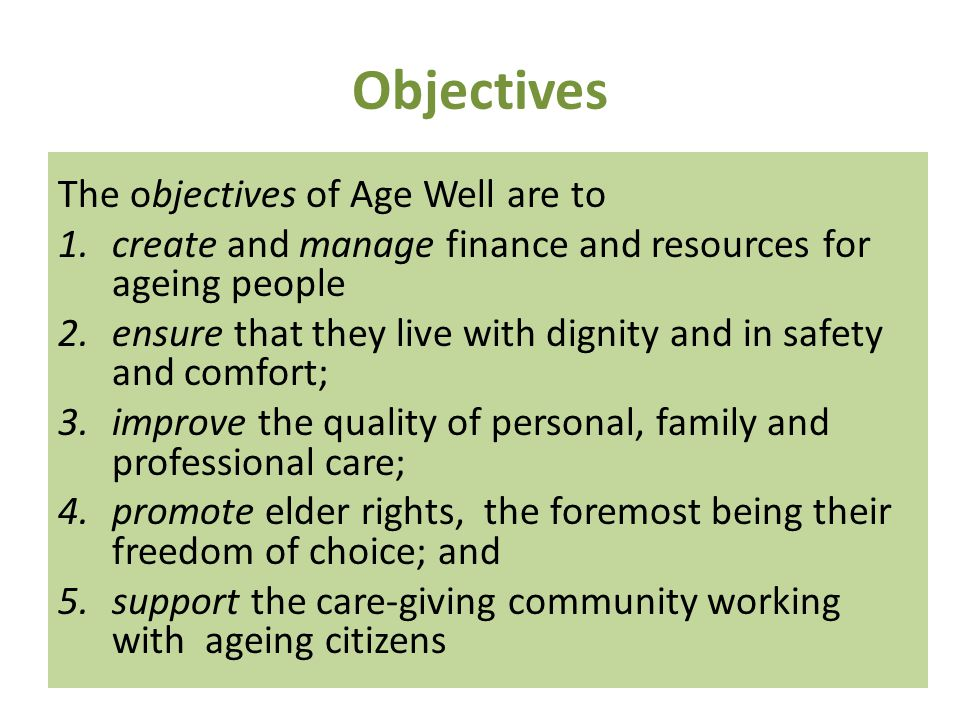 Objectives The objectives of Age Well are to