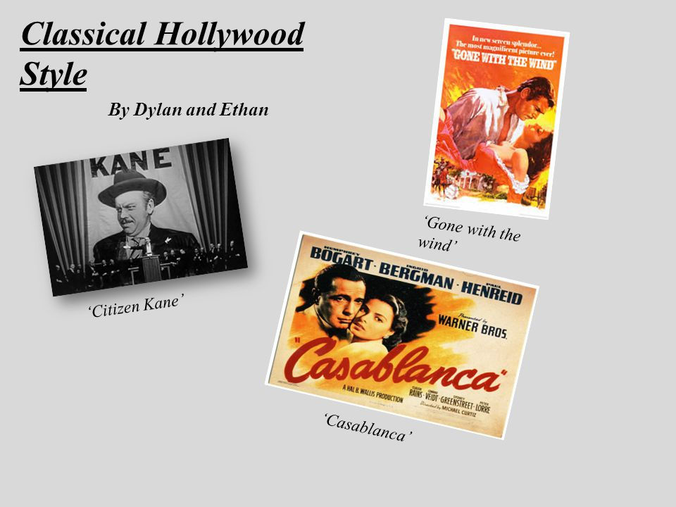 By Dylan and Ethan 'Gone with the wind' 'Citizen Kane' 'Casablanca'