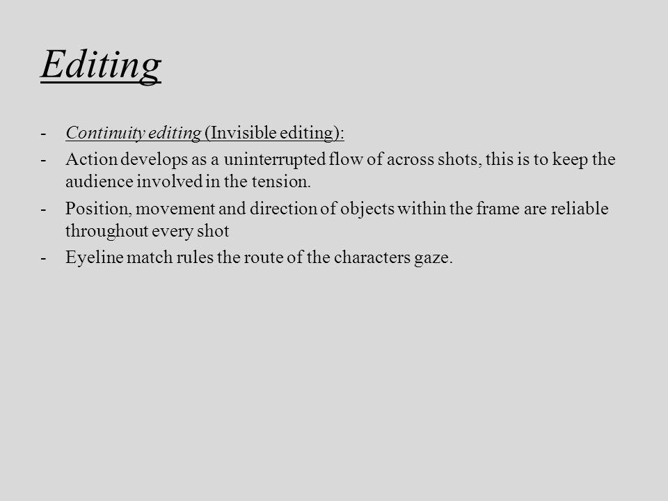 Editing Continuity editing (Invisible editing):