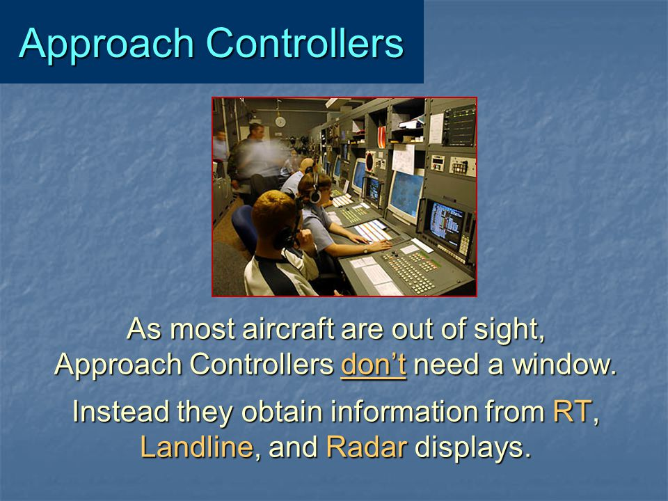 Approach Controllers As most aircraft are out of sight,