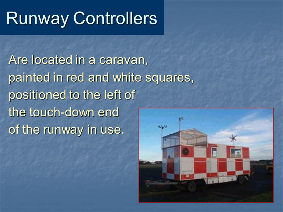 Runway Controllers Are located in a caravan,