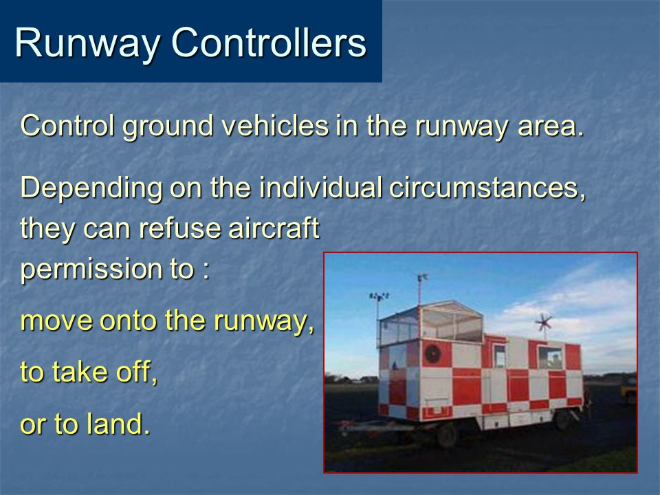 Runway Controllers Control ground vehicles in the runway area.