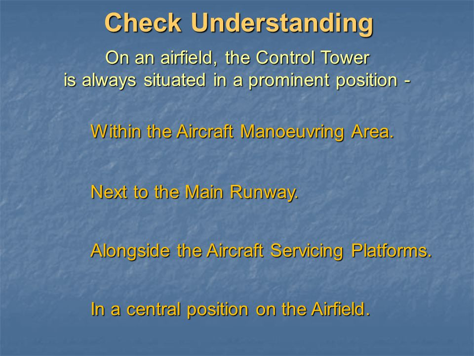 Check Understanding On an airfield, the Control Tower