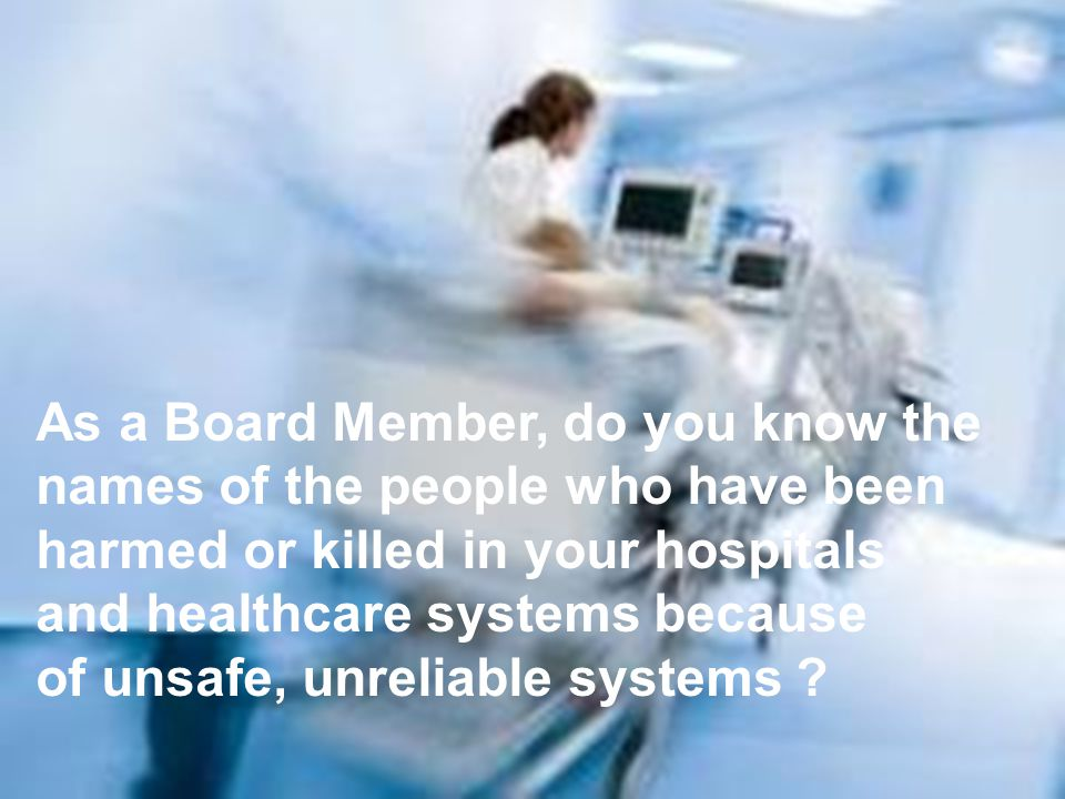 As a Board Member, do you know the names of the people who have been harmed or killed in your hospitals