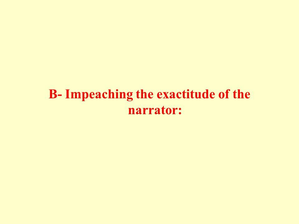 B- Impeaching the exactitude of the narrator: