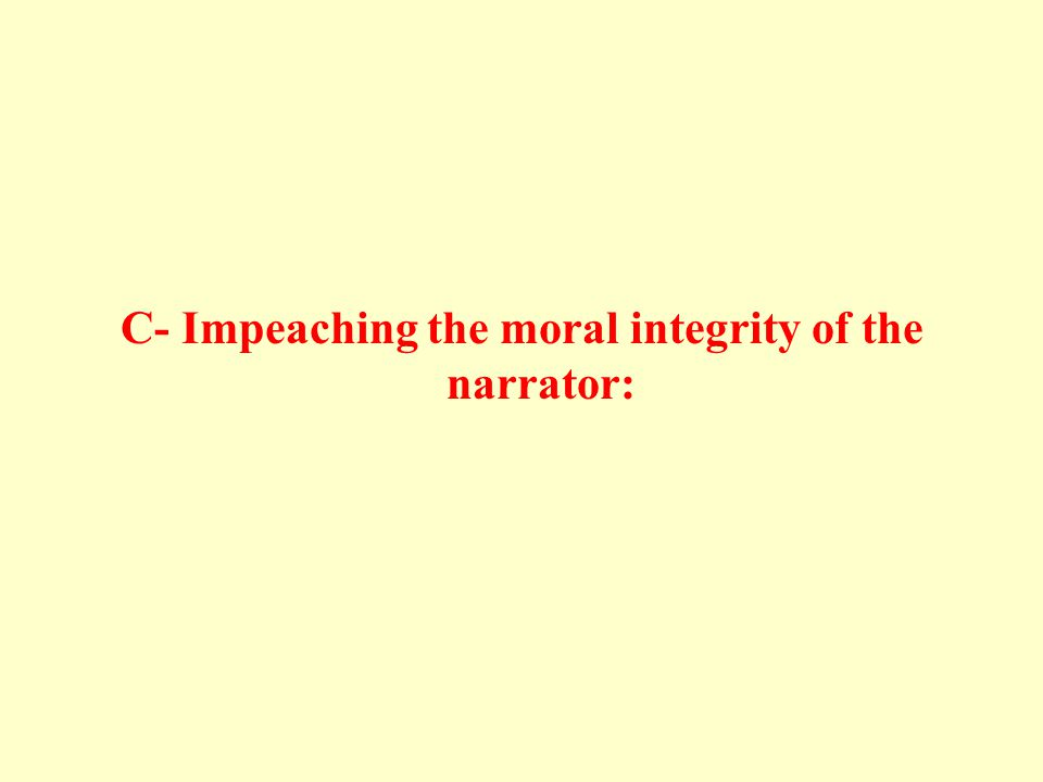 C- Impeaching the moral integrity of the narrator: