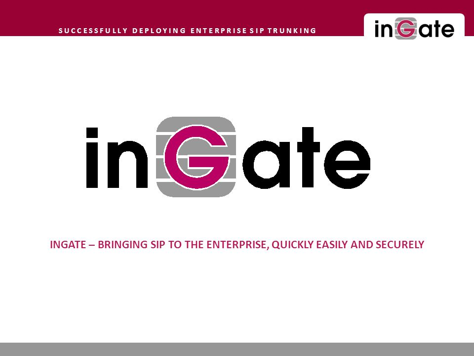 INGATE – BRINGING SIP TO THE ENTERPRISE, QUICKLY EASILY AND SECURELY