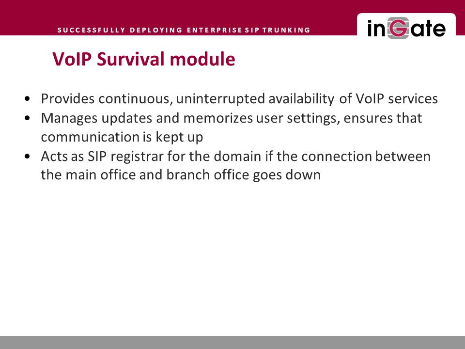 VoIP Survival module Provides continuous, uninterrupted availability of VoIP services.