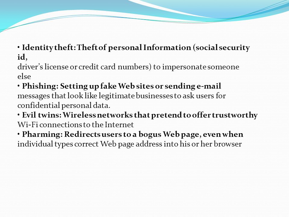 • Identity theft: Theft of personal Information (social security id,