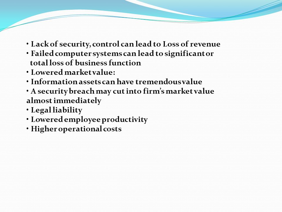 • Lack of security, control can lead to Loss of revenue
