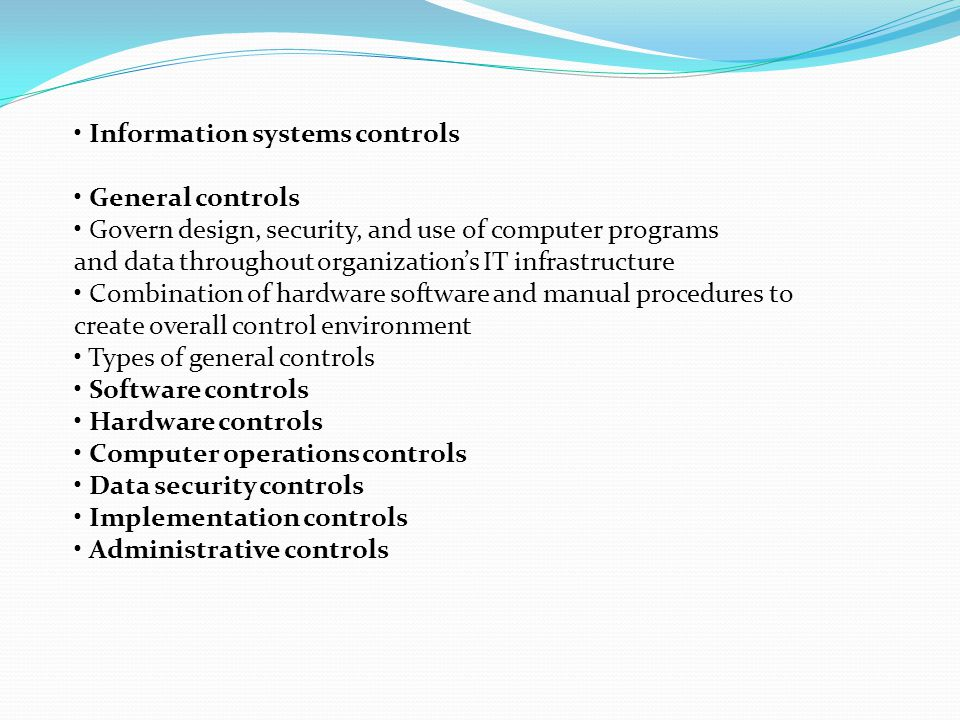 • Information systems controls