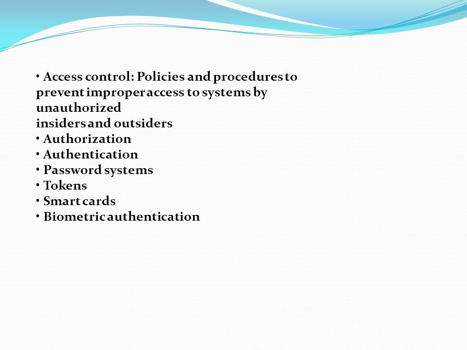 • Access control: Policies and procedures to prevent improper access to systems by unauthorized
