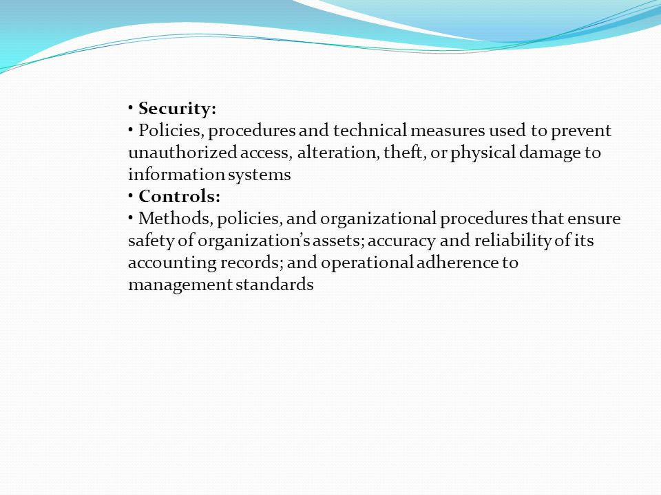 • Security: • Policies, procedures and technical measures used to prevent. unauthorized access, alteration, theft, or physical damage to.