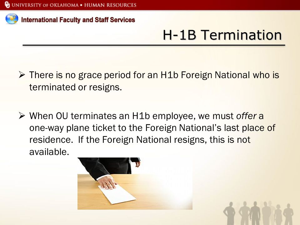 H-1B Termination There is no grace period for an H1b Foreign National who is terminated or resigns.