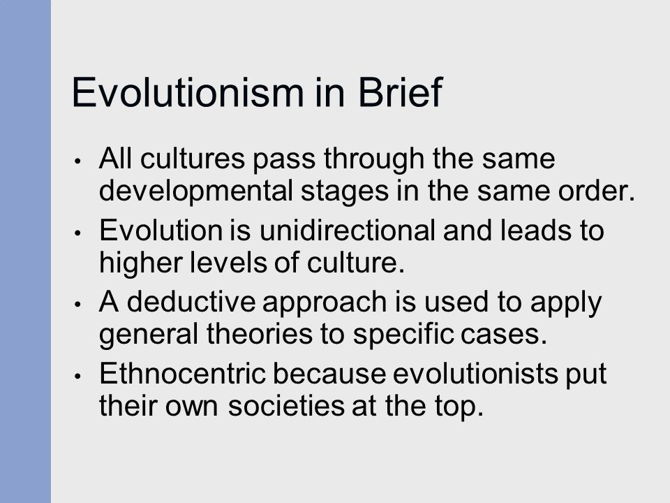 Evolutionism in Brief All cultures pass through the same developmental stages in the same order.