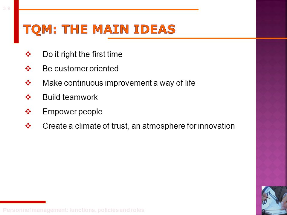 TQM: The main ideas Do it right the first time Be customer oriented