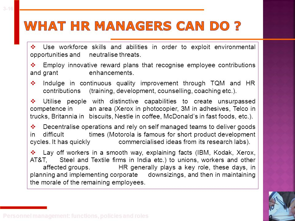 3-16 What HR managers can do Use workforce skills and abilities in order to exploit environmental opportunities and neutralise threats.