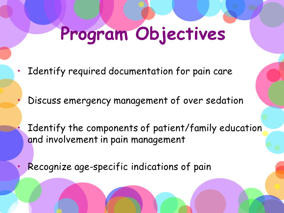 Program Objectives Identify required documentation for pain care