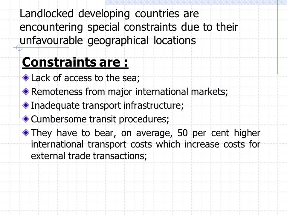 Landlocked developing countries are encountering special constraints due to their unfavourable geographical locations