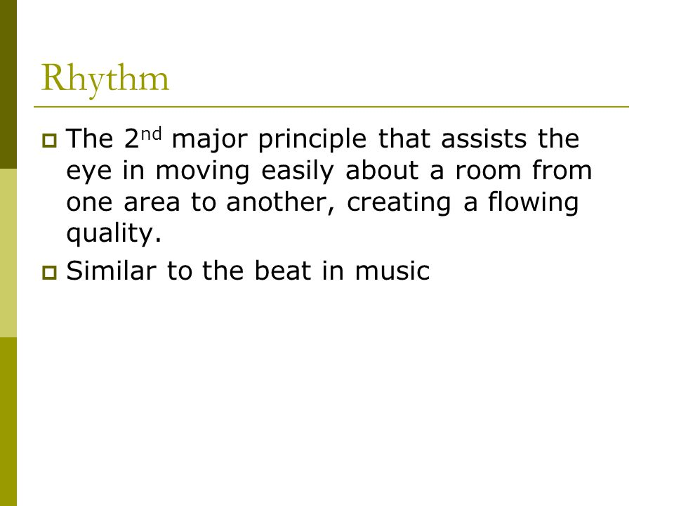 Rhythm The 2nd major principle that assists the eye in moving easily about a room from one area to another, creating a flowing quality.