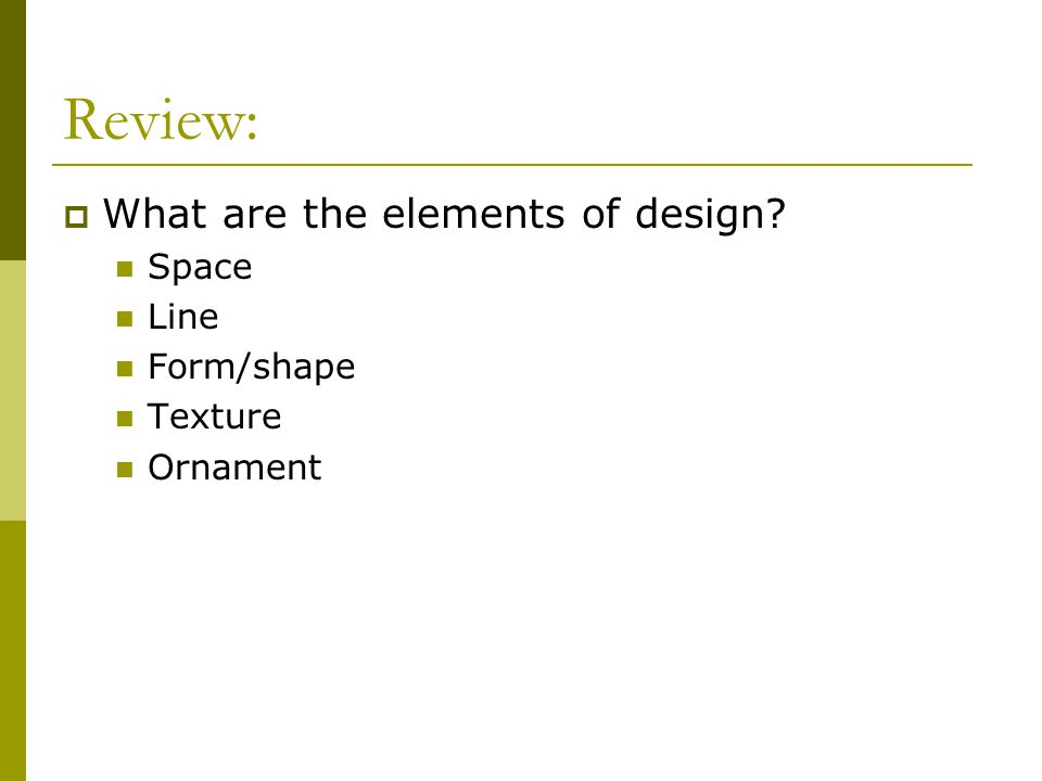 Review: What are the elements of design Space Line Form/shape Texture