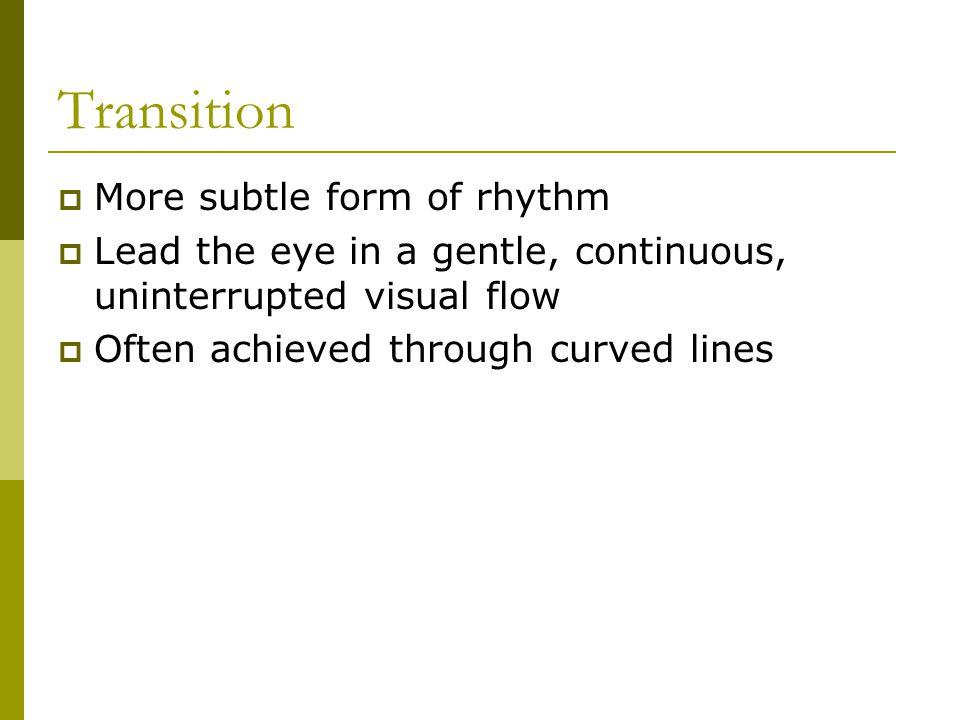 Transition More subtle form of rhythm