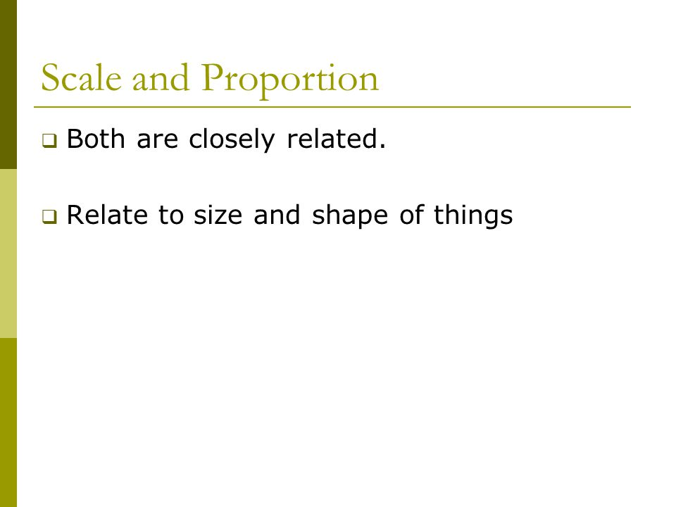 Scale and Proportion Both are closely related.