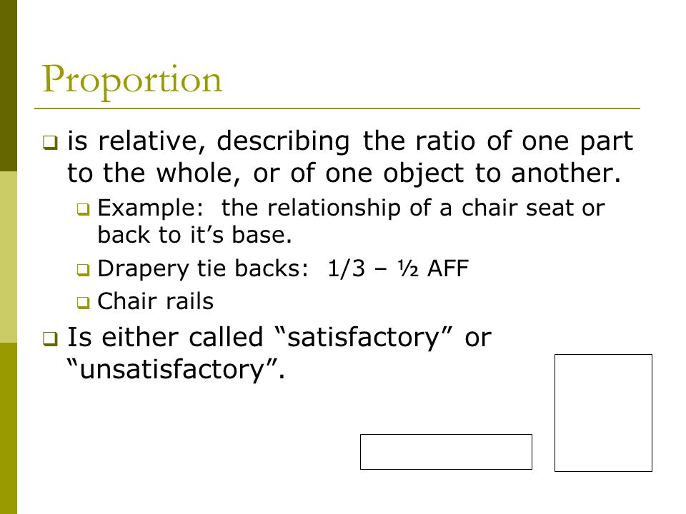 Proportion is relative, describing the ratio of one part to the whole, or of one object to another.