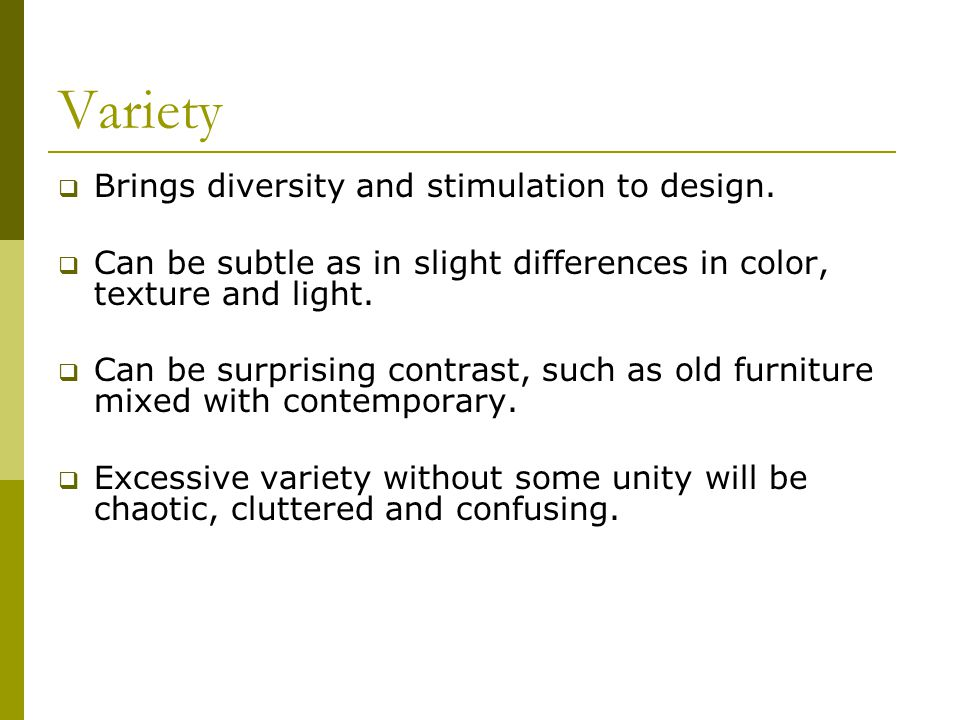 Variety Brings diversity and stimulation to design.